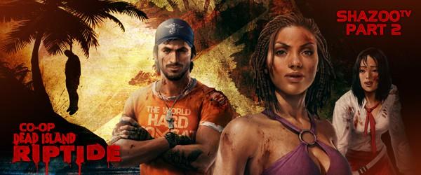 Dead Island: Riptide - Живое совместное прохождение // Часть 2