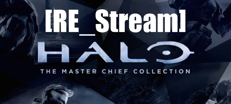 [RE_Stream] Halo: The Master Chief Collection (ЗАПИСЬ)